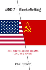 AMERICA - Where Are We Going : The Truth About Obama and His Gang - John Livermore