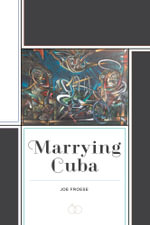 Marrying Cuba - Joe Froese