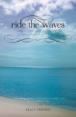 Ride the Waves : How to take control of your Life one emotion at a time - Tracy Friesen
