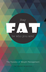 Stay Fat Be Who You Are - The Paradox of Weight Management - Henri Marcoux