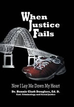 When Justice Fails - Now I Lay Me Down My Heart - Dr Bonnie Clark Douglass