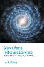 Science Versus Politics and Economics - Why scientific literacy is essential - Leon R. McNarry
