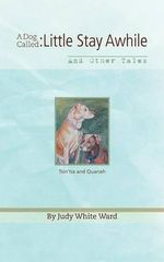A Dog Called : Little Stay Awhile - And Other Tales - Judy White Ward