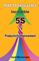 Road to Excellence Incredible 5S for Productivity Improvement - Upali Marasinghe