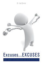 Excuses...Excuses : Why Aren't You Healthier and More Effective? - Dr Joe Currier