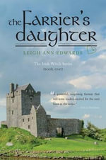 The Farrier's Daughter : The Irish Witch Series - Book One - Leigh Ann Edwards