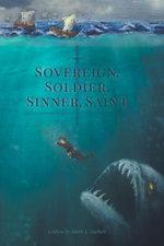 Sovereign, Soldier, Sinner, Saint - Mark A. Turbett