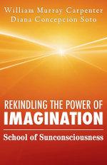 Rekindling the Power of Imagination : School of Sunconsciousness - William Murray Carpenter
