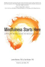 Mindfulness Starts Here : An Eight-Week Guide to Skillful Living - Lynette Monteiro