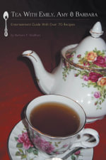 Tea with Emily, Amy & Barbara - Entertainement Guide with Over 70 Recipes - Barbara F. Gindhart