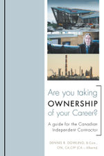 Are You Taking Ownership of Your Career? : A Guide for the Canadian Independent Contractor - Dennis R. Dowling
