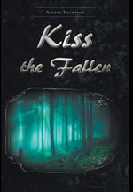 Kiss the Fallen - Angela Thompson