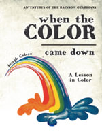 Adventures of the Rainbow Guardians : When the Color Came Down - Joseph Caicco