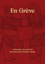 En Greve - A Graphic Account of the Montreal Student Strike - Laura Ellyn