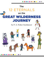 The 12 Eternals on The Great Wilderness Journey - The Great Wilderness Journey - P. A. Fisher-Suedmeyer