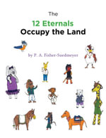 The 12 Eternals Occupy The Land - P. A. Fisher-Suedmeyer