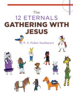 The 12 Eternals Gathering with Jesus - P. A. Fisher-Suedmeyer