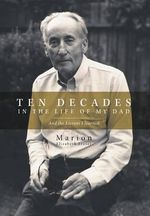 Ten Decades in the Life of My Dad - And the Lessons I Learned - Marion Elizabeth Fraser