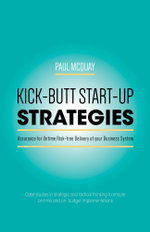 Kick-Butt Start-Up Strategies - Assurance for Ontime Risk-Free Delivery of Your Business System - Paul McQuay