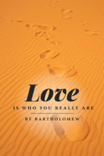 Love is who you really are -  Bartholomew