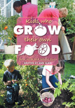 Kids Who Grow Their Own Food : facts, notes and helpful hints - Ann Alma