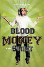 Blood Money and Spirit - Troy E Hudson