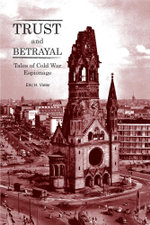 Trust and Betrayal - Tales of Cold War Espionage - Eric H. Vieler