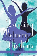 Dancing Between Shadows - Poetry Reflections - Evelyn White-Bey