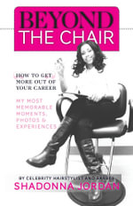 Beyond the Chair - How to Get the Most Out of Your Career My Most Memorable Moments and Experiences - Shadonna Jordan