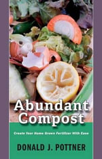 Abundant Compost - Create Your Home Grown Fertilizer with Ease - Donald J Pottner