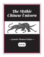 The Mythic Chinese Unicorn - Jeannie Thomas Parker