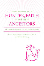Hunter, Faith and the Ancestors : an adoption story of change and belonging - With Parent Chapters. - Ph. D., Serena Patterson