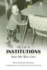 My Life in Institutions and My Way Out - Michael Joseph Kennedy