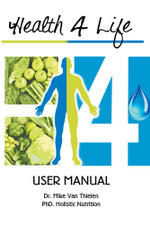 Health 4 Life - User Manual - Phd Mike Van Thielen