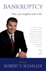BANKRUPTCY - Why Your Neighbor Had to File - Robert V. Schaller