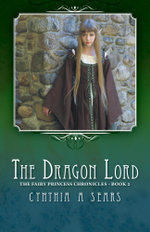 The Dragon Lord : The Fairy Princess Chronicles - Book 2 - Cynthia A Sears