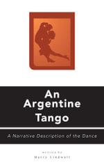 An Argentine Tango - A Narrative Description of the Dance - Harry Lindwall