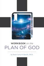 Workbook On The Plan Of God - TH.D., Pastor Larry B. Patrick