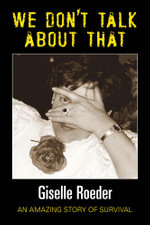 We Dont Talk about That - An Amazing Story of Survival - Giselle Roeder