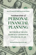 Fundamentals of Personal Financial Planning - Means and Methods to Build a Personal Financial Plan - Marshall Wilson, III Reavis