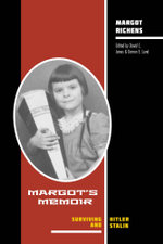 Margot's Memoir--Surviving Hitler and Stalin - Margot Richens