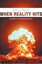 When Reality Hits - From WW II to the New World Order - Arthur Berm
