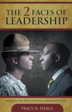 The 2 Faces of Leadership - Merging the Best of Both Leadership Styles - Tracy D. Pierce