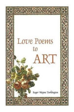 Love Poems to Art - Roger Wayne Turkington