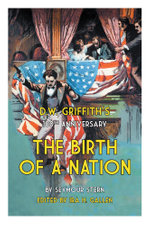 D.W. Griffith's 100th Anniversary the Birth of a Nation - Seymour Stern