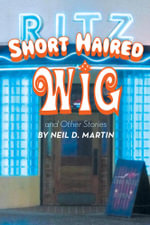 Short Haired Wig and Other Stories - Neil D. Martin