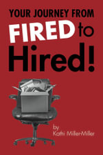 Your Journey from Fired to Hired - From Fired to Hired - Kathi Miller-Miller