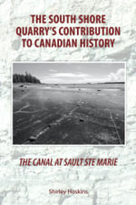 The Canal at Sault Ste Marie - The South Shore Quarry's Contribution to Canadian History - Shirley Hoskins