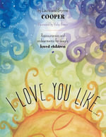 I love you like - Reassurances and endearments for deeply loved children - Laura Cooper