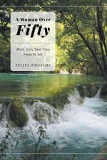 A Woman Over Fifty - What Juicy Tales They Have To Tell - Felita Williams